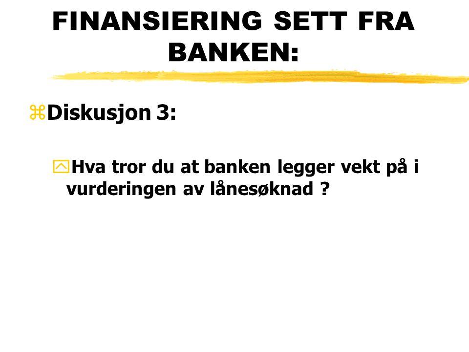 FINANSIERING SETT FRA BANKEN: zDiskusjon 3: yHva tror du at banken legger vekt på i vurderingen av lånesøknad ?
