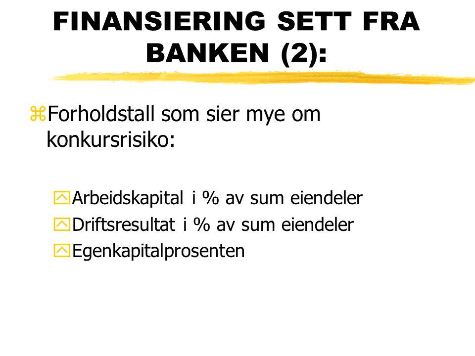 FINANSIERING SETT FRA BANKEN (2): zForholdstall som sier mye om konkursrisiko: yArbeidskapital i % av sum eiendeler yDriftsresultat i % av sum eiendel