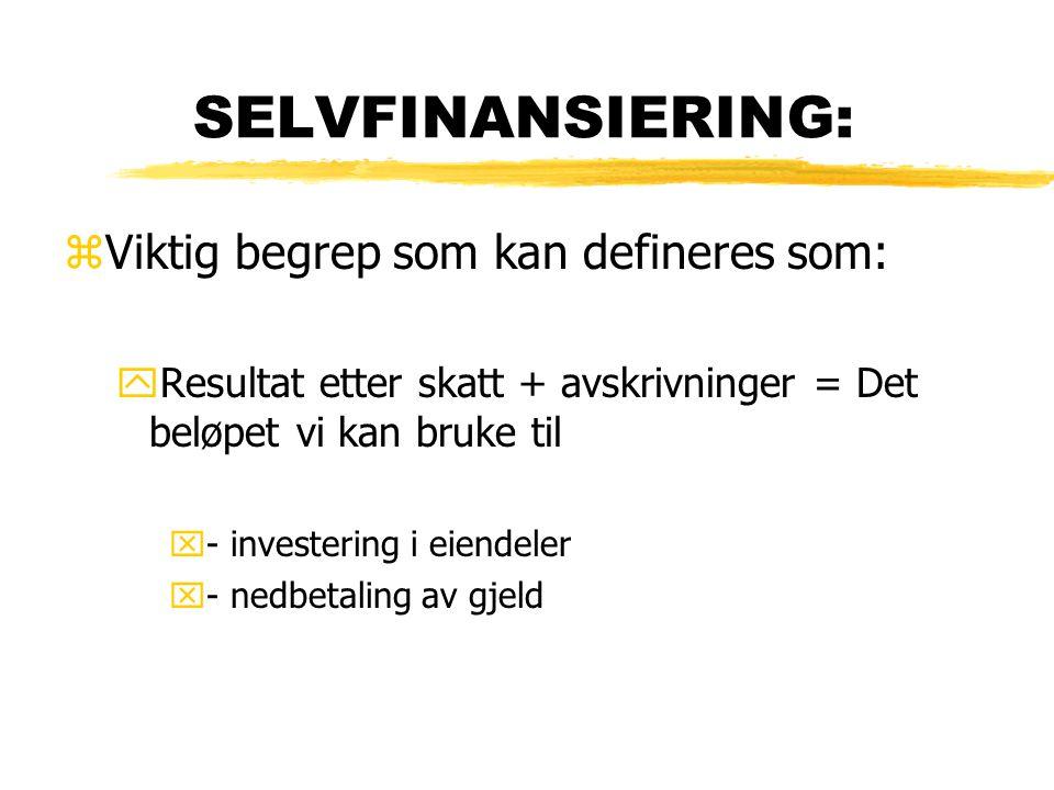 SELVFINANSIERING: zViktig begrep som kan defineres som: yResultat etter skatt + avskrivninger = Det beløpet vi kan bruke til x- investering i eiendele