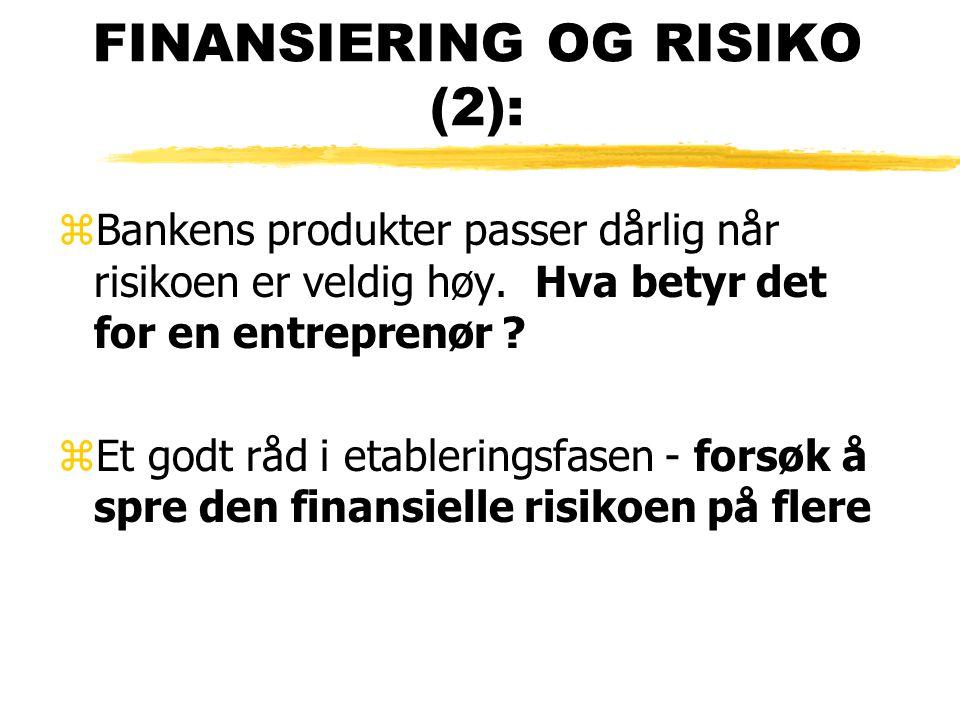 FINANSIERING OG RISIKO (2): zBankens produkter passer dårlig når risikoen er veldig høy. Hva betyr det for en entreprenør ? zEt godt råd i etablerings