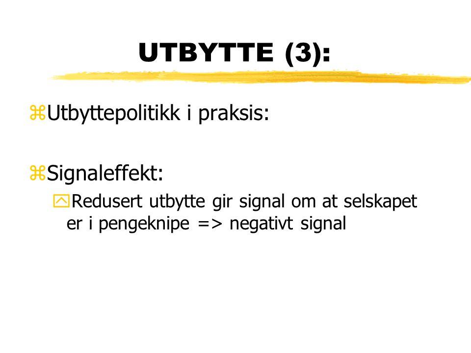 UTBYTTE (3): zUtbyttepolitikk i praksis: zSignaleffekt: yRedusert utbytte gir signal om at selskapet er i pengeknipe => negativt signal