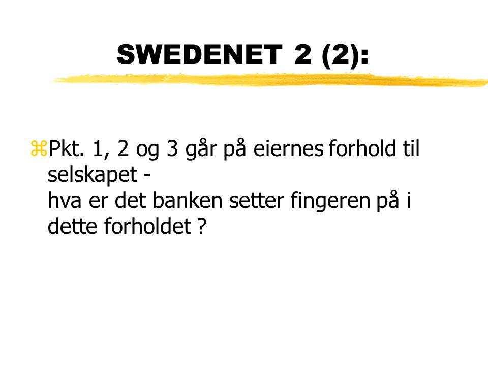 SWEDENET 2 (2): zPkt. 1, 2 og 3 går på eiernes forhold til selskapet - hva er det banken setter fingeren på i dette forholdet ?