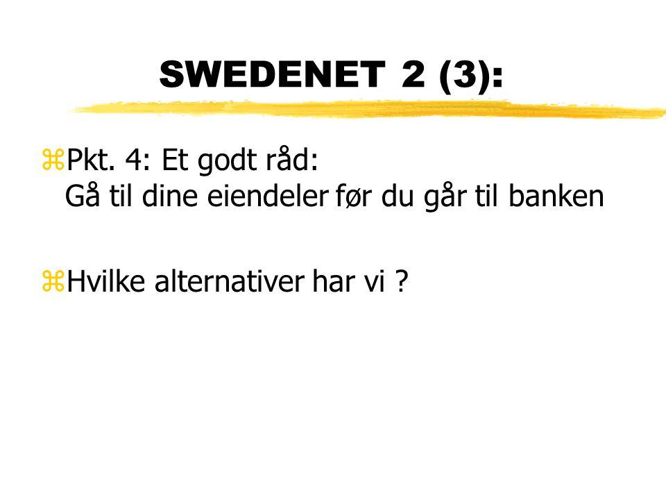 SWEDENET 2 (3): zPkt. 4: Et godt råd: Gå til dine eiendeler før du går til banken zHvilke alternativer har vi ?
