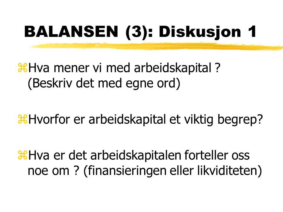 BALANSEN (3): Diskusjon 1 zHva mener vi med arbeidskapital ? (Beskriv det med egne ord) zHvorfor er arbeidskapital et viktig begrep? zHva er det arbei