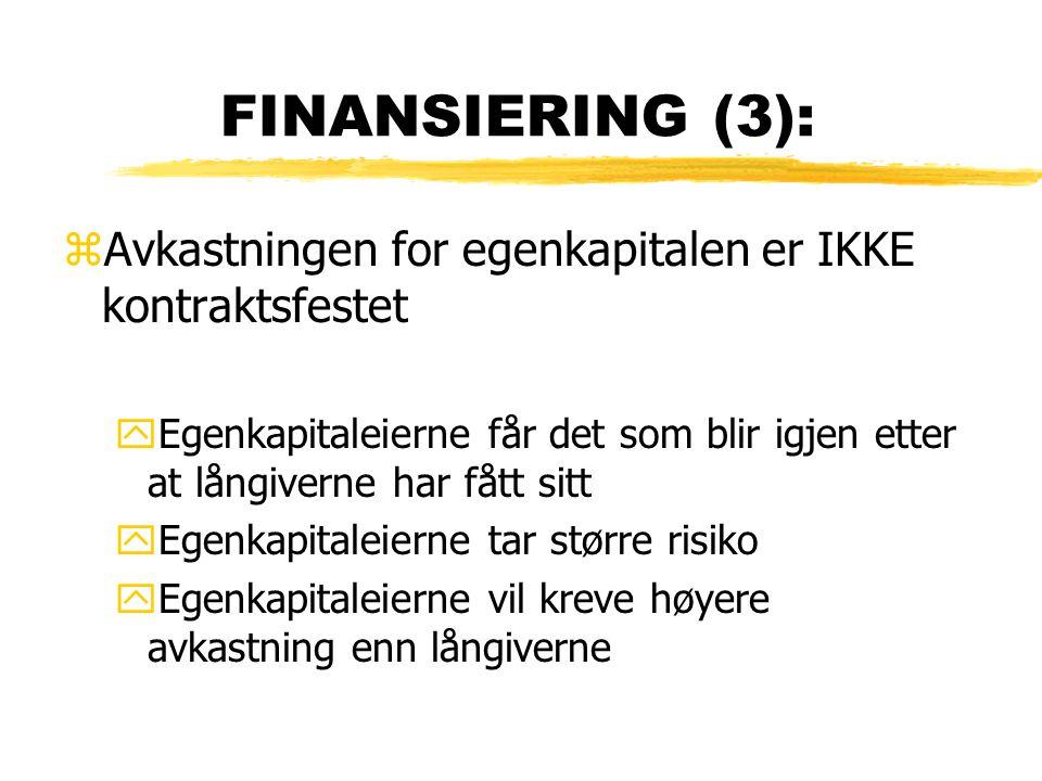 FINANSIERING (3): zAvkastningen for egenkapitalen er IKKE kontraktsfestet yEgenkapitaleierne får det som blir igjen etter at långiverne har fått sitt