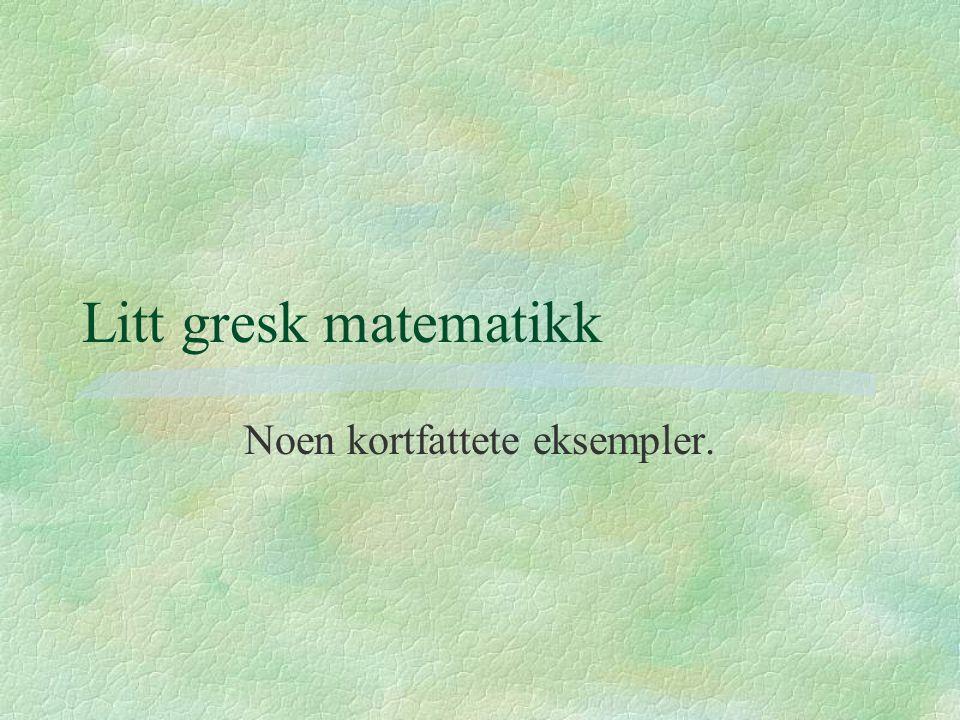Litt gresk matematikk Noen kortfattete eksempler.