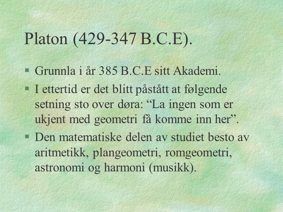 Platon (429-347 B.C.E).§Grunnla i år 385 B.C.E sitt Akademi.
