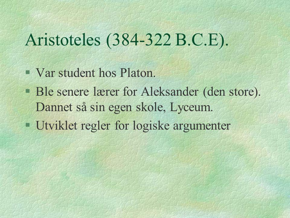 Aristoteles (384-322 B.C.E).§Var student hos Platon.