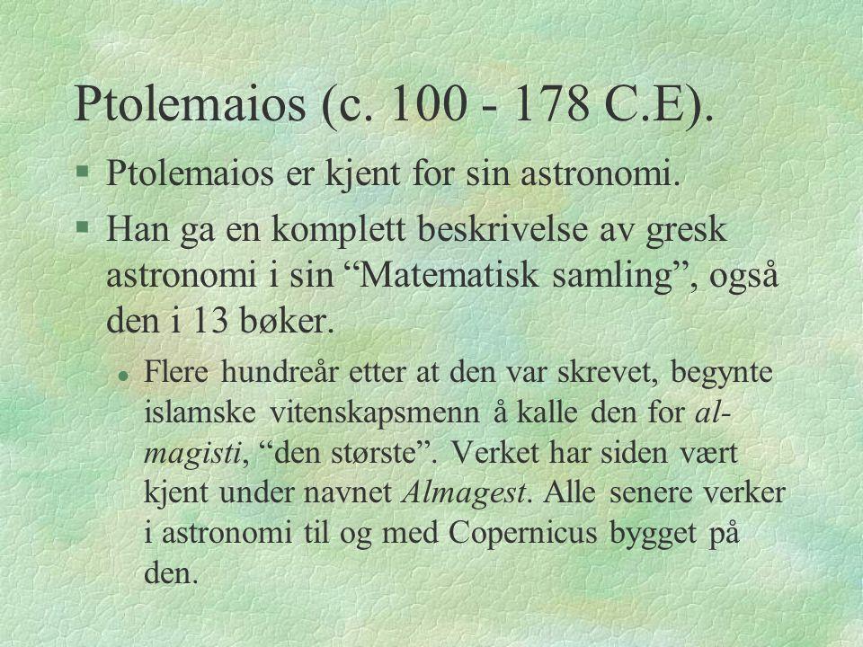 Ptolemaios (c.100 - 178 C.E). §Ptolemaios er kjent for sin astronomi.