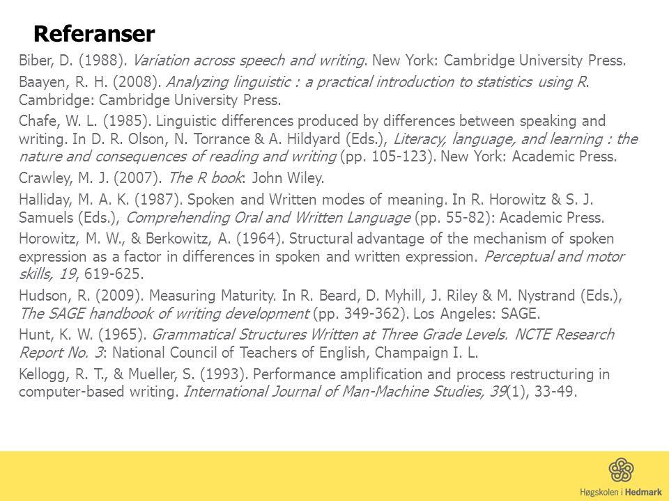 Referanser Biber, D. (1988). Variation across speech and writing. New York: Cambridge University Press. Baayen, R. H. (2008). Analyzing linguistic : a