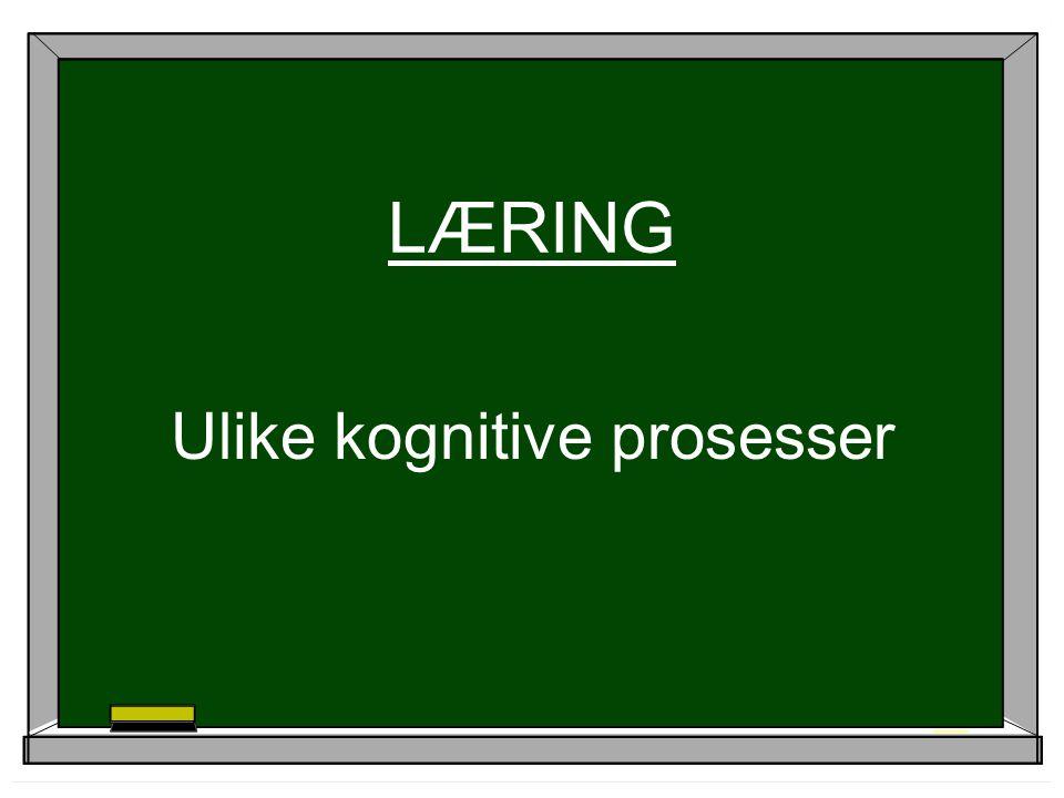 LÆRING Ulike kognitive prosesser