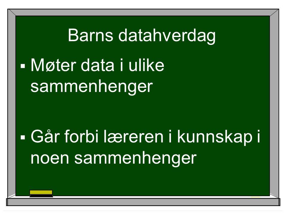 Barns datahverdag  Møter data i ulike sammenhenger  Går forbi læreren i kunnskap i noen sammenhenger