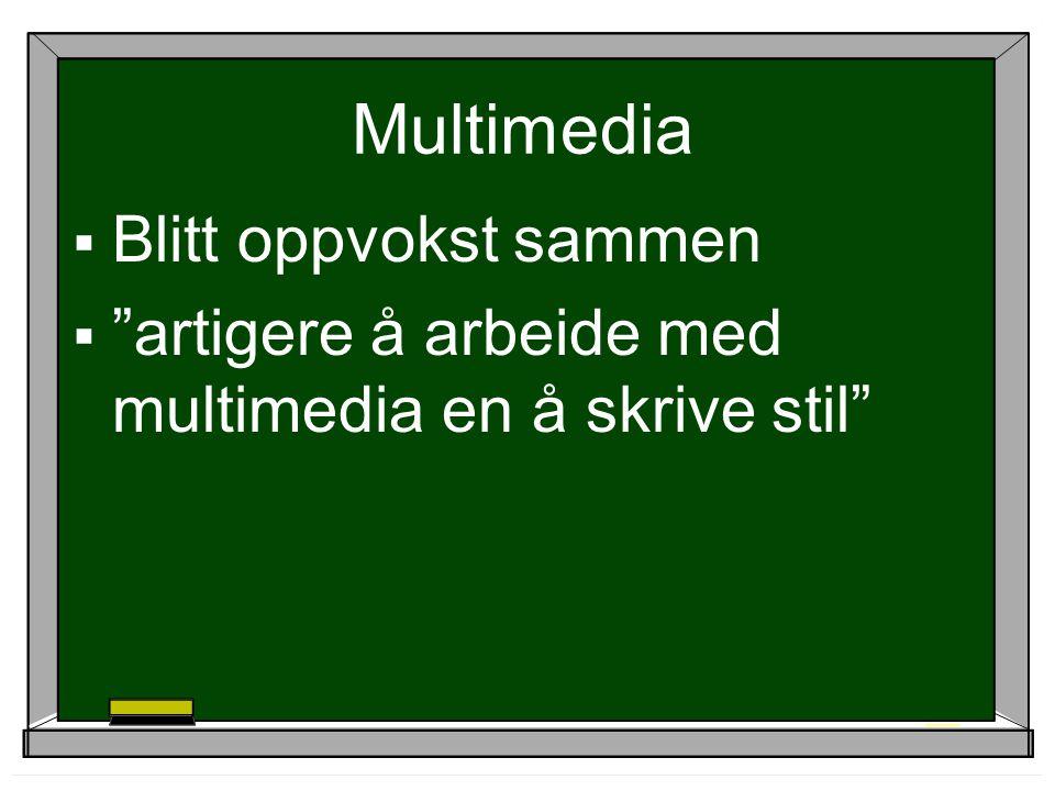 Multimedia  Blitt oppvokst sammen  artigere å arbeide med multimedia en å skrive stil