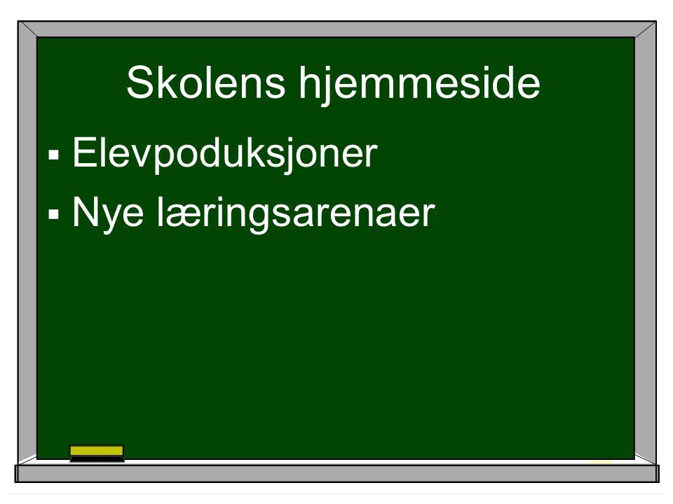 Skolens hjemmeside  Elevpoduksjoner  Nye læringsarenaer