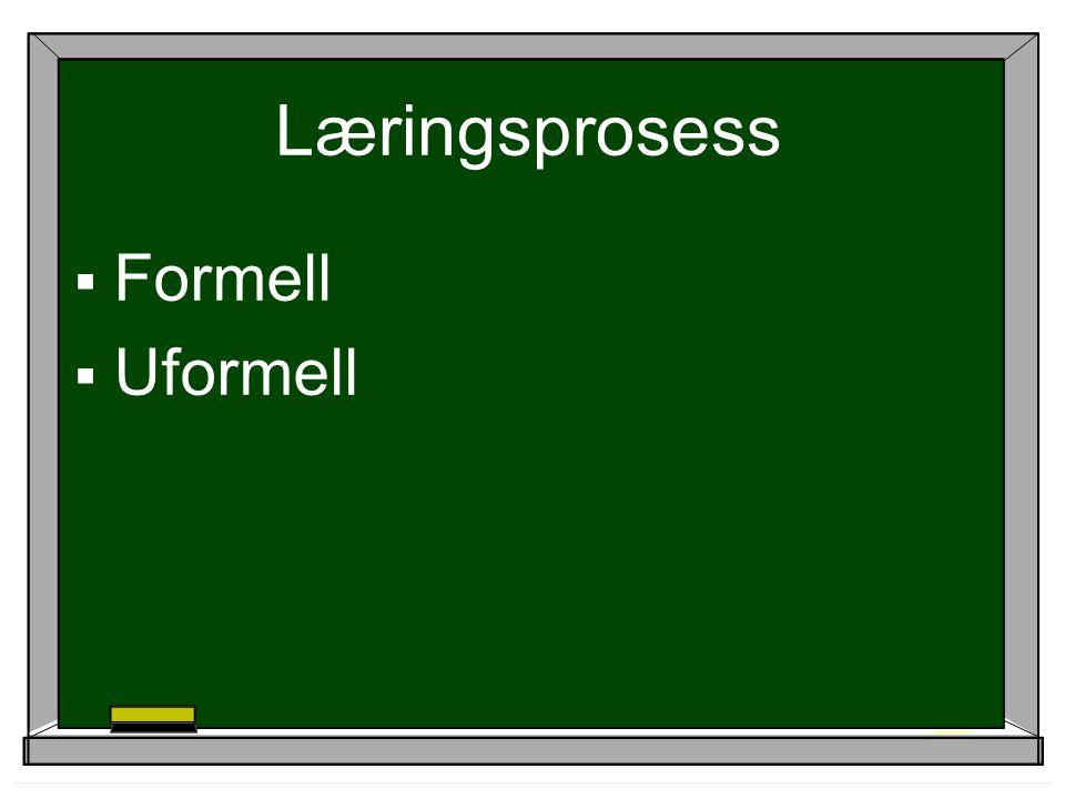 Læringsprosess  Formell  Uformell