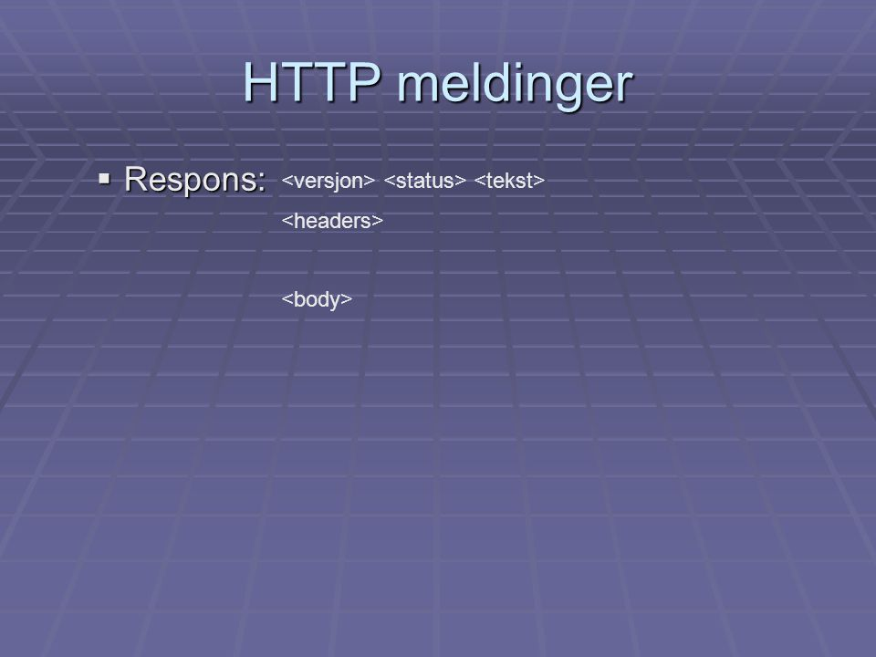 HTTP meldinger  Respons: