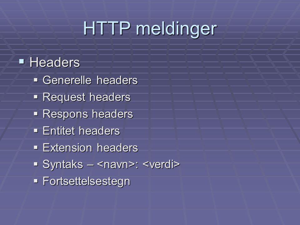 HTTP meldinger  Headers  Generelle headers  Request headers  Respons headers  Entitet headers  Extension headers  Syntaks – :  Syntaks – :  Fortsettelsestegn
