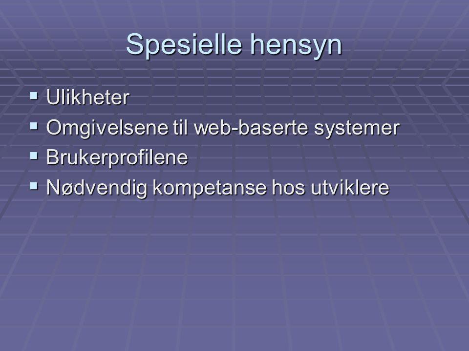 Spesielle hensyn  Ulikheter  Omgivelsene til web-baserte systemer  Brukerprofilene  Nødvendig kompetanse hos utviklere