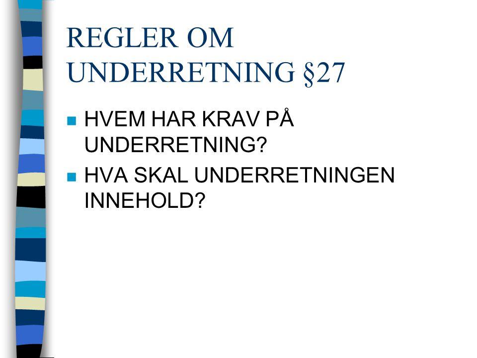 REGLER OM UNDERRETNING §27 n HVEM HAR KRAV PÅ UNDERRETNING? n HVA SKAL UNDERRETNINGEN INNEHOLD?