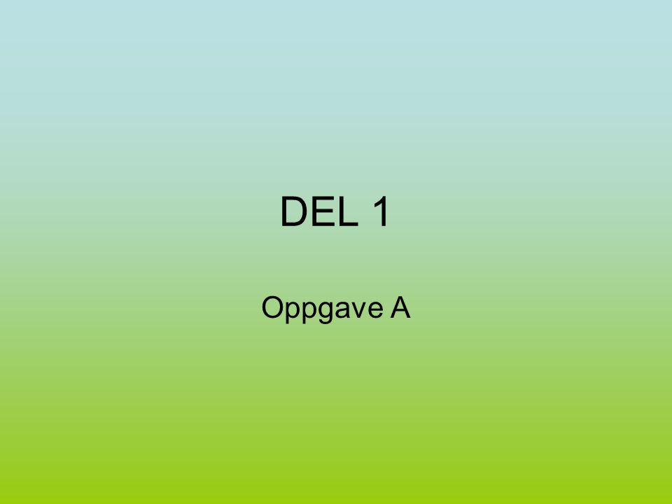 DEL 1 Oppgave A