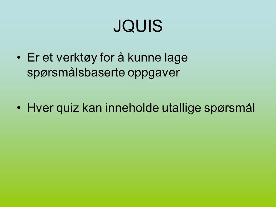 JQUIS Er et verktøy for å kunne lage spørsmålsbaserte oppgaver Hver quiz kan inneholde utallige spørsmål