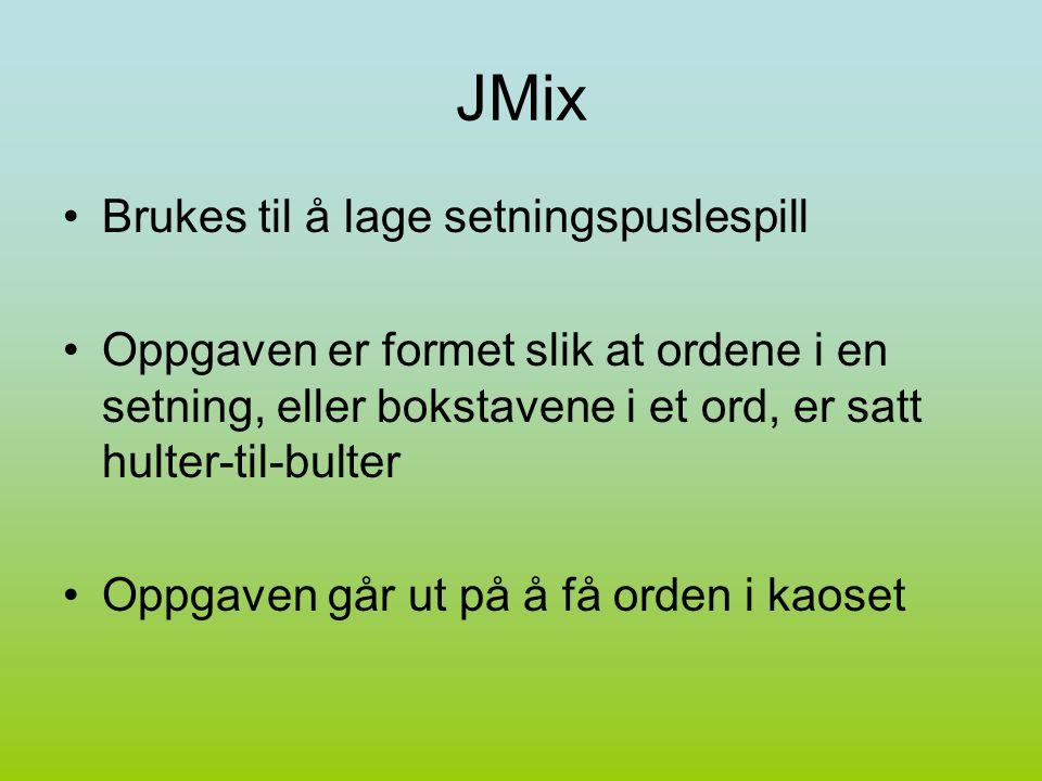 JMix Brukes til å lage setningspuslespill Oppgaven er formet slik at ordene i en setning, eller bokstavene i et ord, er satt hulter-til-bulter Oppgaven går ut på å få orden i kaoset