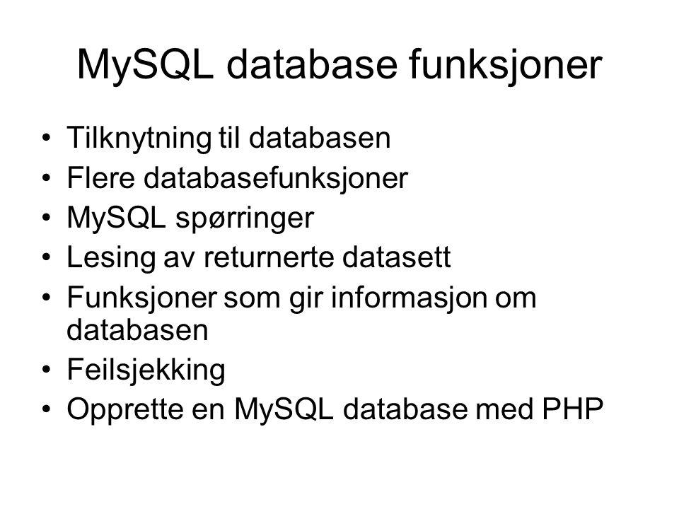 MySQL database funksjoner Tilknytning til databasen Flere databasefunksjoner MySQL spørringer Lesing av returnerte datasett Funksjoner som gir informasjon om databasen Feilsjekking Opprette en MySQL database med PHP