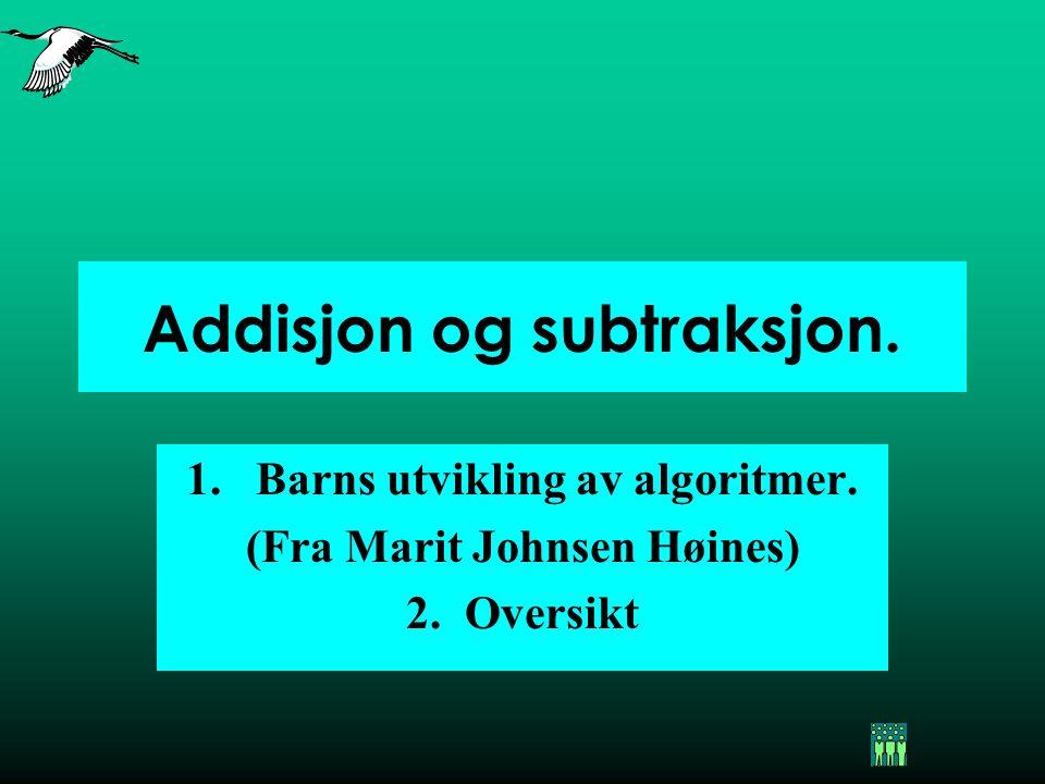 Addisjon og subtraksjon. 1.Barns utvikling av algoritmer. (Fra Marit Johnsen Høines) 2. Oversikt