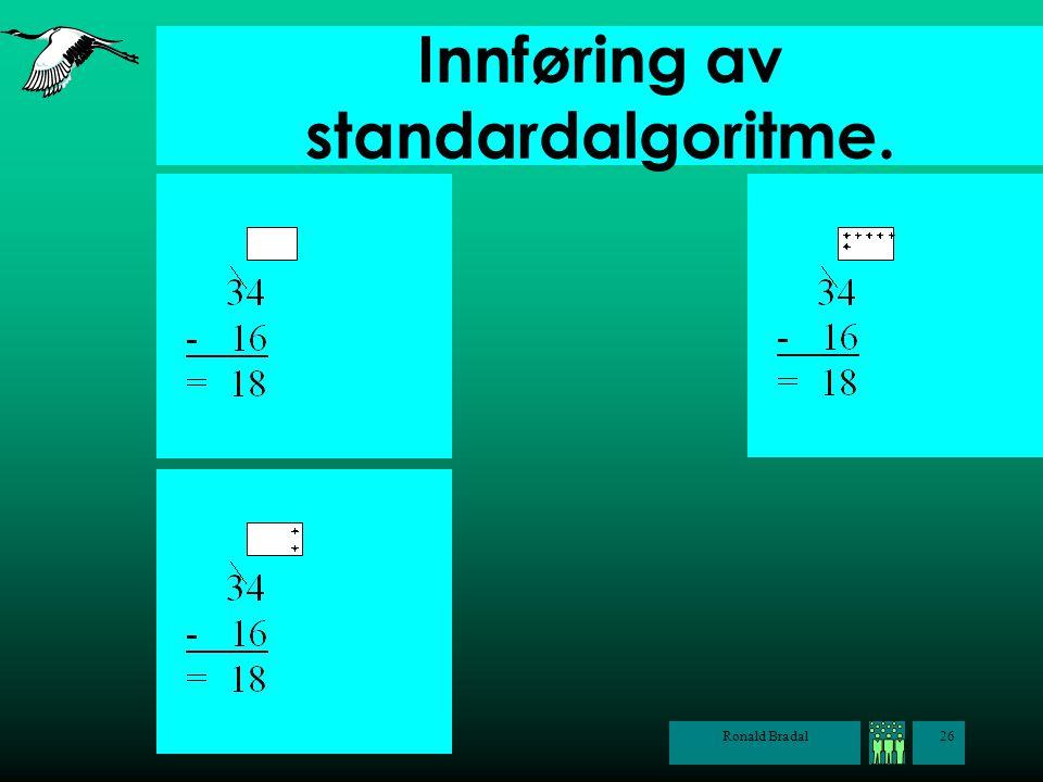 Ronald Bradal26 Innføring av standardalgoritme.