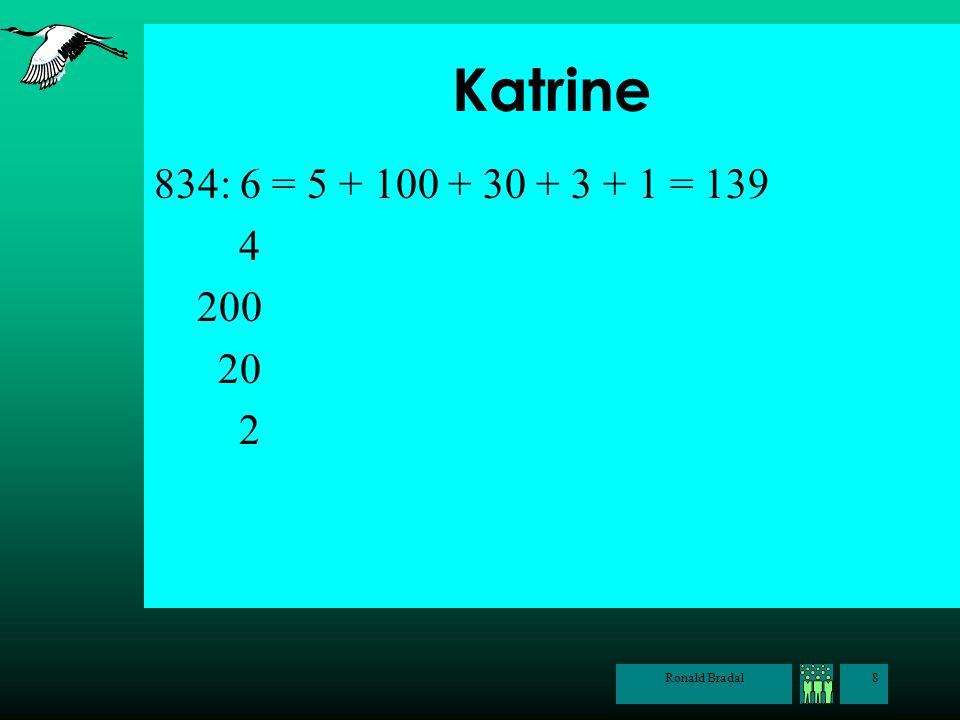 Ronald Bradal8 Katrine 834: 6 = 5 + 100 + 30 + 3 + 1 = 139 4 200 20 2