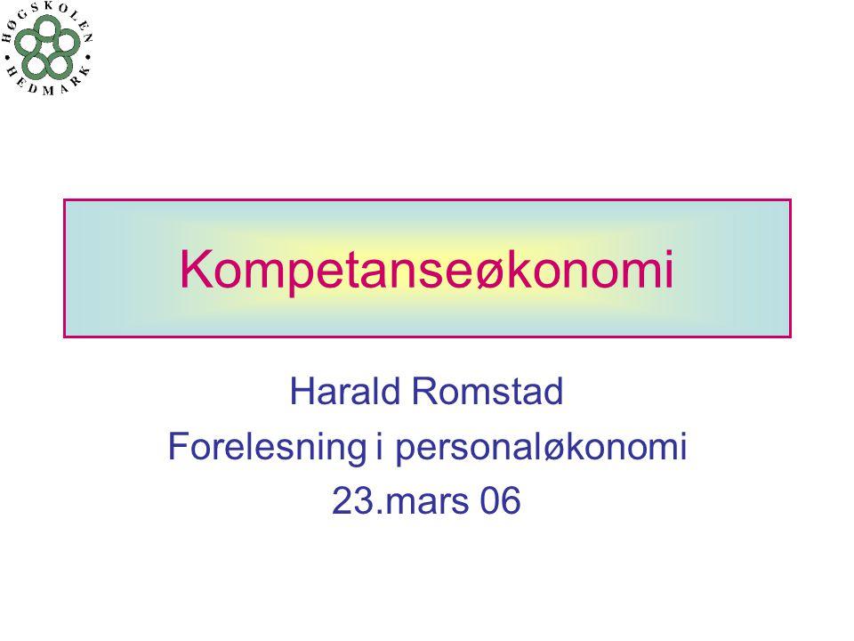 Kompetanseøkonomi Harald Romstad Forelesning i personaløkonomi 23.mars 06