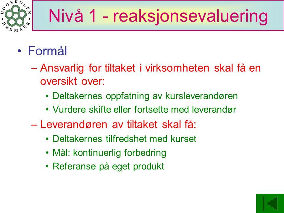 Nivå 1 - reaksjonsevaluering Formål –Ansvarlig for tiltaket i virksomheten skal få en oversikt over: Deltakernes oppfatning av kursleverandøren Vurder