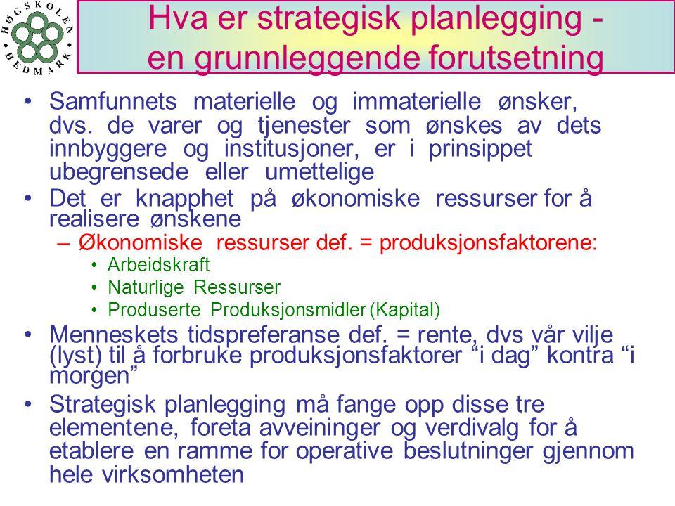 Hva er strategisk planlegging - en grunnleggende forutsetning Samfunnets materielle og immaterielle ønsker, dvs. de varer og tjenester som ønskes av d