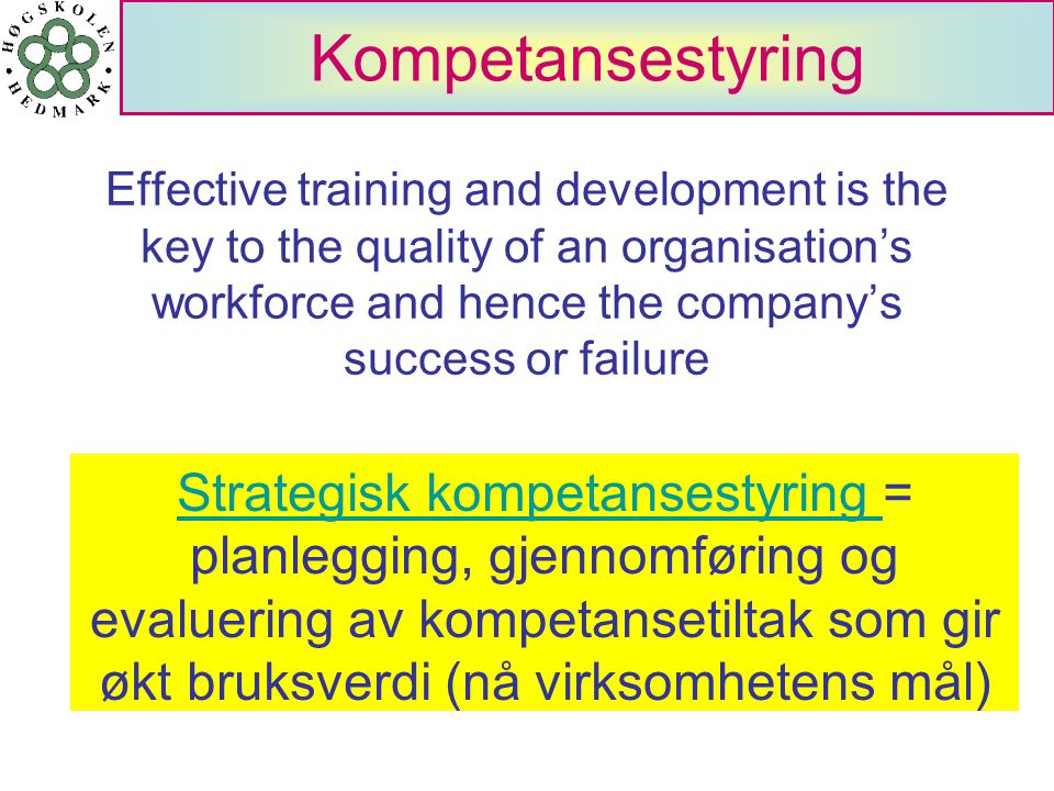 Kompetansestyring Effective training and development is the key to the quality of an organisation's workforce and hence the company's success or failu