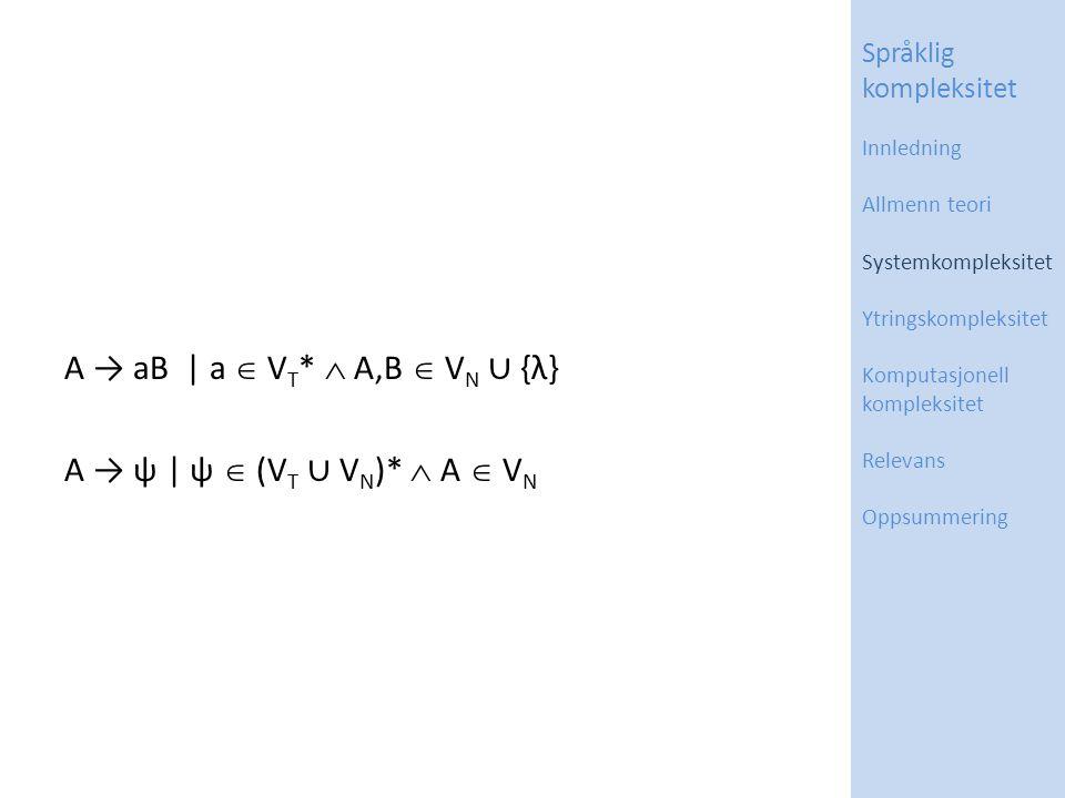 A → aB | a  V T *  A,B  V N ∪ {λ} A → ψ | ψ  (V T ∪ V N )*  A  V N Språklig kompleksitet Innledning Allmenn teori Systemkompleksitet Ytringskompleksitet Komputasjonell kompleksitet Relevans Oppsummering