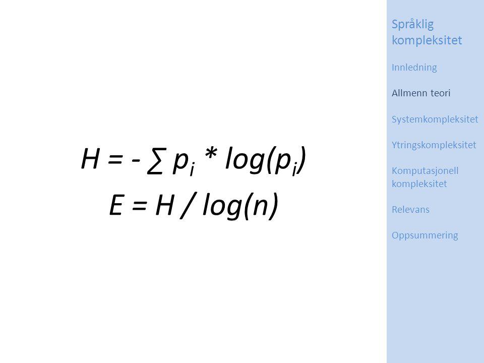 H = - ∑ p i * log(p i ) E = H / log(n) Språklig kompleksitet Innledning Allmenn teori Systemkompleksitet Ytringskompleksitet Komputasjonell kompleksitet Relevans Oppsummering