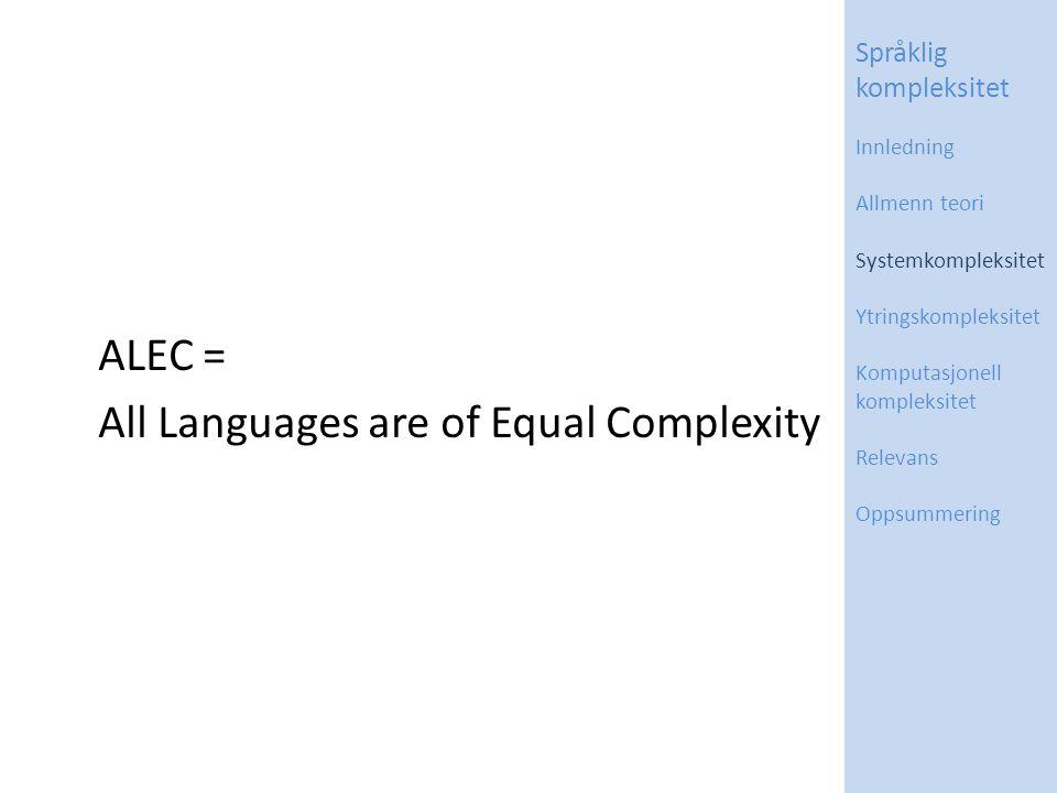 ALEC = All Languages are of Equal Complexity Språklig kompleksitet Innledning Allmenn teori Systemkompleksitet Ytringskompleksitet Komputasjonell kompleksitet Relevans Oppsummering