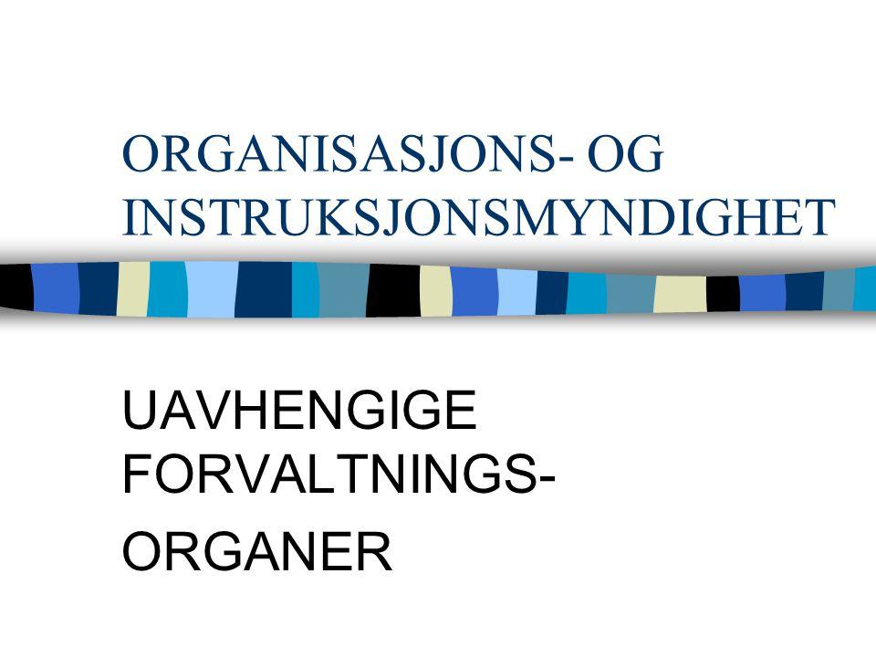 ORGANISASJONS- OG INSTRUKSJONSMYNDIGHET UAVHENGIGE FORVALTNINGS- ORGANER