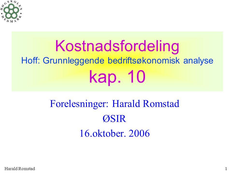 Harald Romstad1 Kostnadsfordeling Hoff: Grunnleggende bedriftsøkonomisk analyse kap. 10 Forelesninger: Harald Romstad ØSIR 16.oktober. 2006