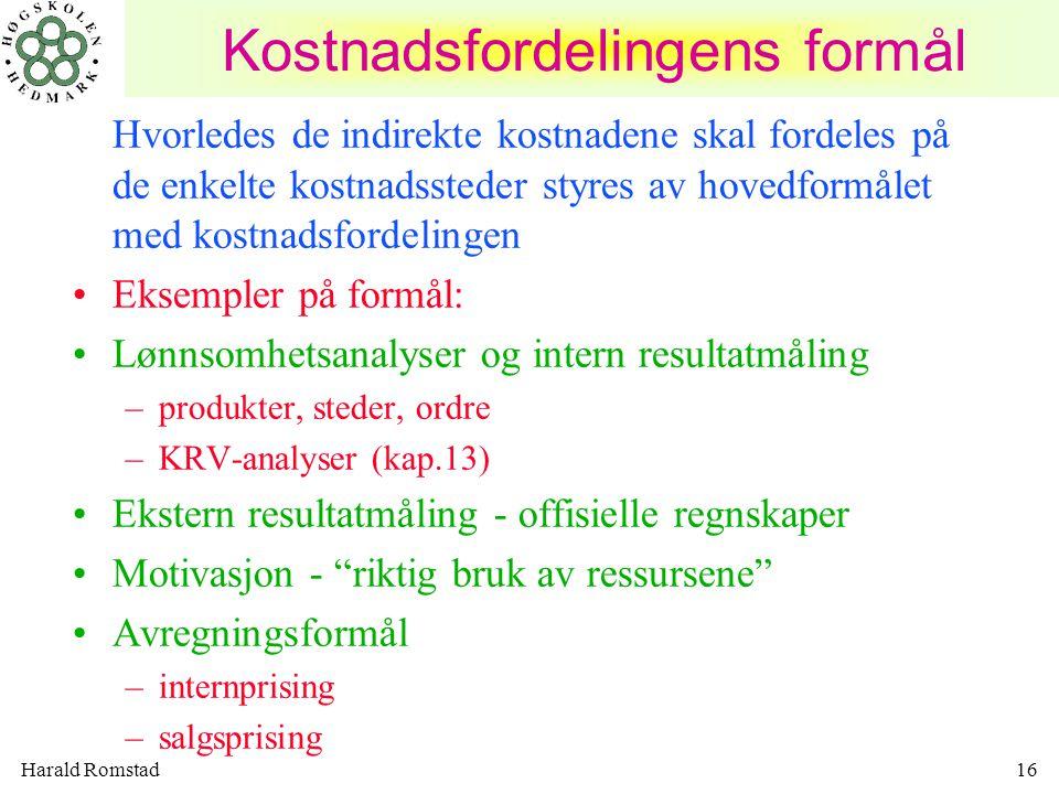 Harald Romstad16 Kostnadsfordelingens formål Hvorledes de indirekte kostnadene skal fordeles på de enkelte kostnadssteder styres av hovedformålet med