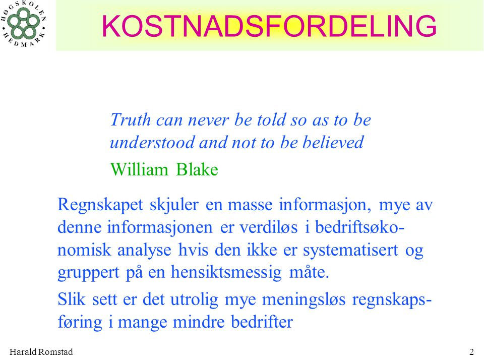 Harald Romstad2 KOSTNADSFORDELING Truth can never be told so as to be understood and not to be believed William Blake Regnskapet skjuler en masse info