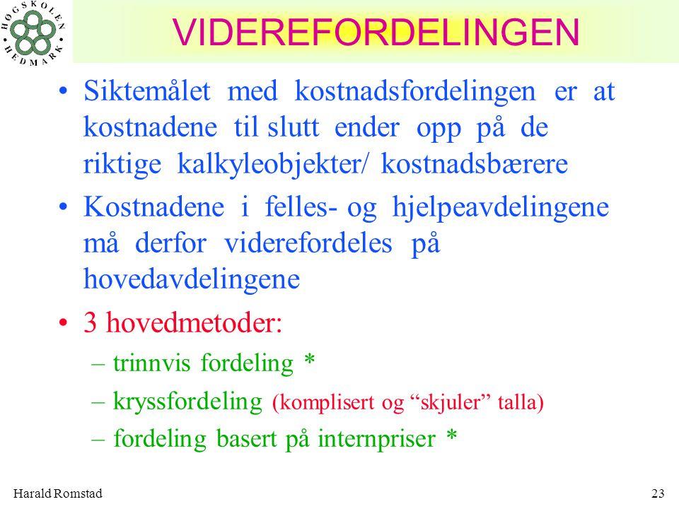 Harald Romstad23 VIDEREFORDELINGEN Siktemålet med kostnadsfordelingen er at kostnadene til slutt ender opp på de riktige kalkyleobjekter/ kostnadsbære