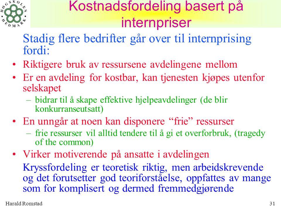 Harald Romstad31 Kostnadsfordeling basert på internpriser Stadig flere bedrifter går over til internprising fordi: Riktigere bruk av ressursene avdeli