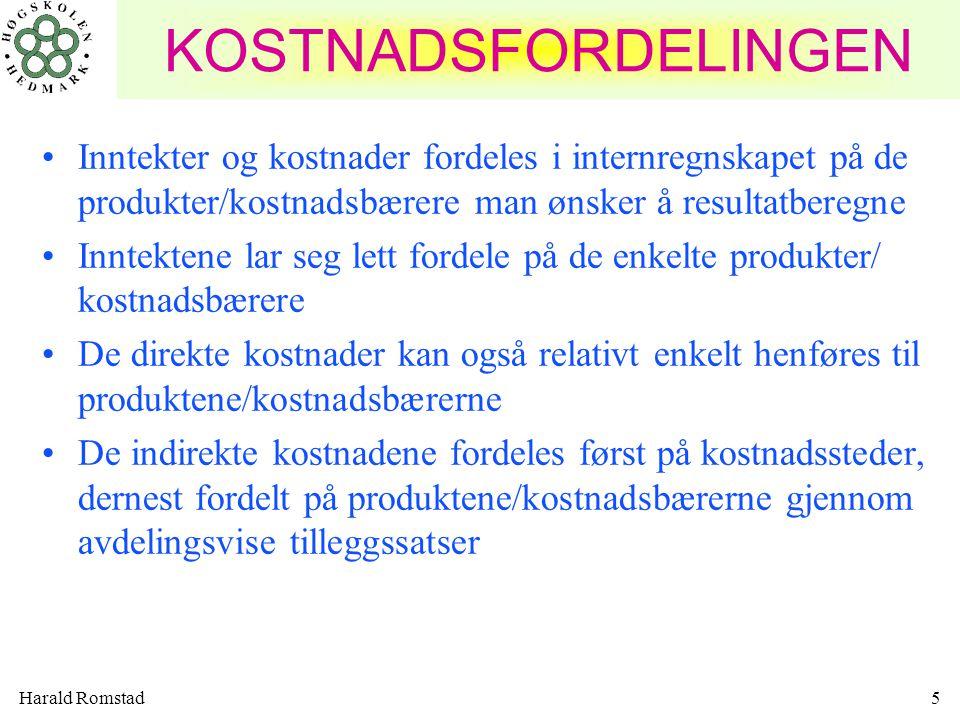 Harald Romstad5 KOSTNADSFORDELINGEN Inntekter og kostnader fordeles i internregnskapet på de produkter/kostnadsbærere man ønsker å resultatberegne Inn