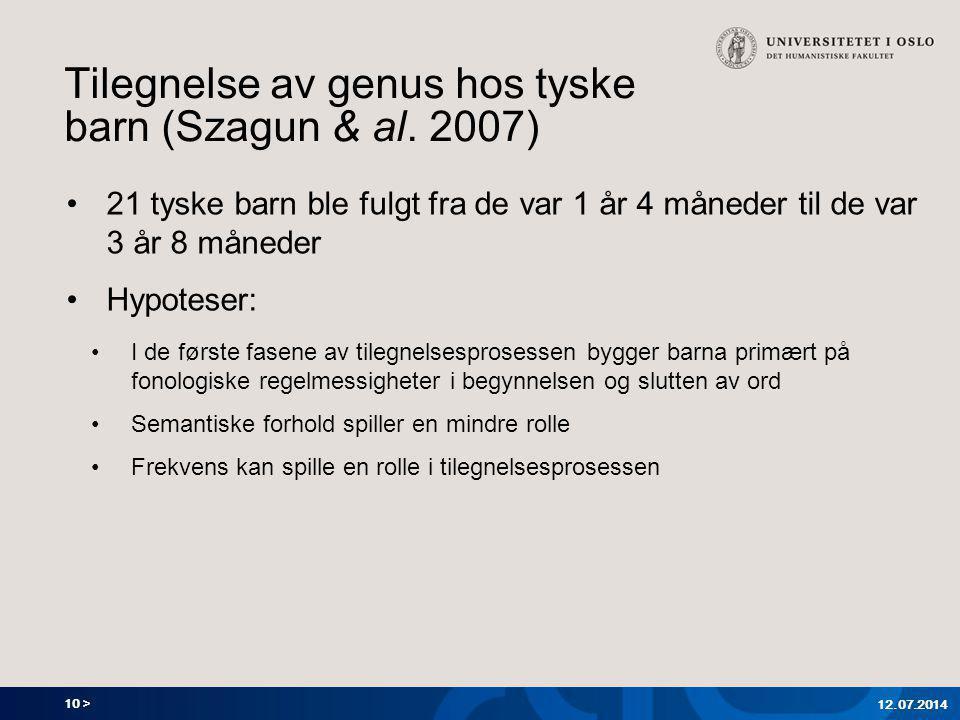 10 > Tilegnelse av genus hos tyske barn (Szagun & al. 2007) 21 tyske barn ble fulgt fra de var 1 år 4 måneder til de var 3 år 8 måneder Hypoteser: I d