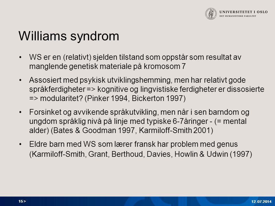 15 > Williams syndrom WS er en (relativt) sjelden tilstand som oppstår som resultat av manglende genetisk materiale på kromosom 7 Assosiert med psykisk utviklingshemming, men har relativt gode språkferdigheter => kognitive og lingvistiske ferdigheter er dissosierte => modularitet.