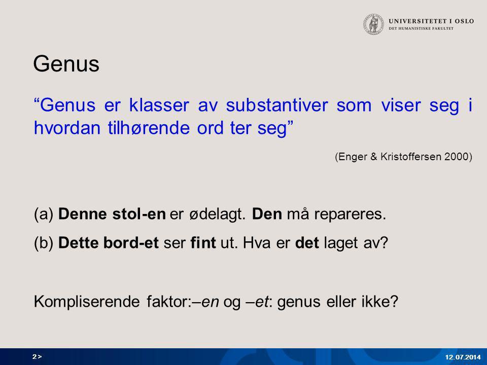 """2 > Genus """"Genus er klasser av substantiver som viser seg i hvordan tilhørende ord ter seg"""" (Enger & Kristoffersen 2000) (a) Denne stol-en er ødelagt."""