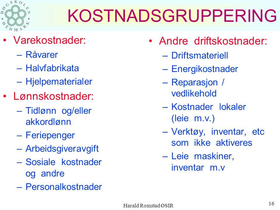 Harald Romstad ØSIR 15 KOSTNADSGRUPPERING Varekostnader Lønnskostnader Andre driftskostnader Salgs- og administrative kostnader Andre kostnadsgodtgjørelser Avskrivninger Finansposter