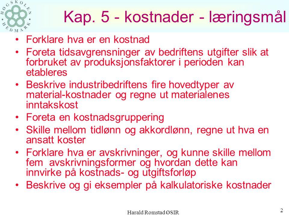 Harald Romstad ØSIR 1 Kostnader kap. 5 Det er en generell tendens til å: 1. Undervurdere kostnadene Når bedriften går godt eller en forventer at den s