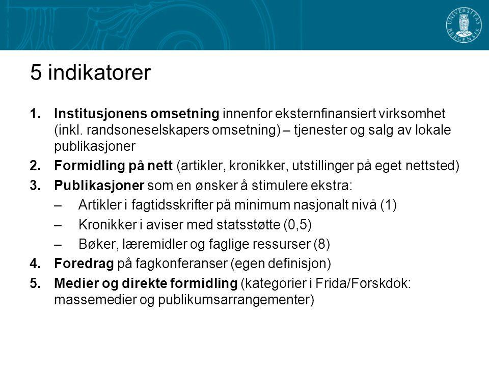 5 indikatorer 1.Institusjonens omsetning innenfor eksternfinansiert virksomhet (inkl. randsoneselskapers omsetning) – tjenester og salg av lokale publ
